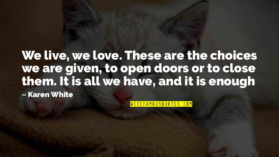 Open Doors Quotes By Karen White: We live, we love. These are the choices