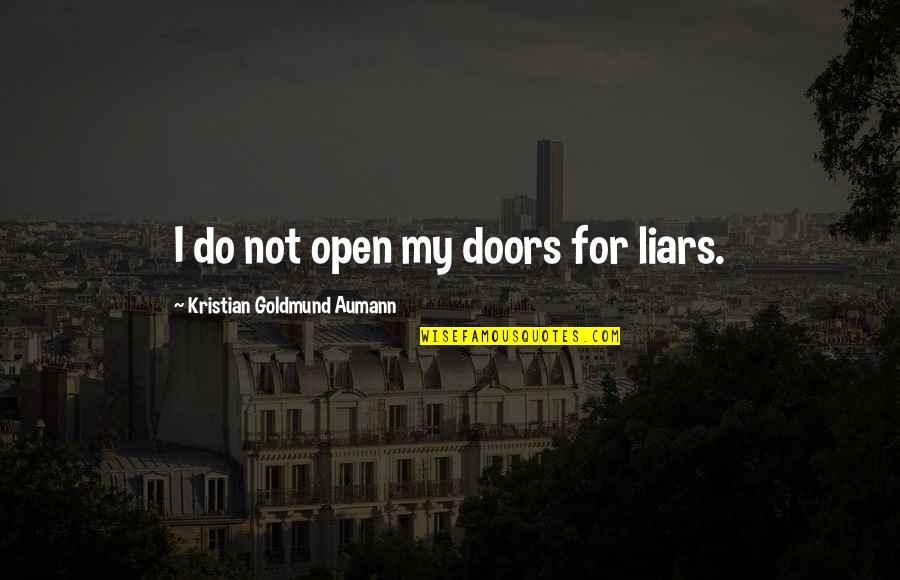 Open Doors Quotes By Kristian Goldmund Aumann: I do not open my doors for liars.