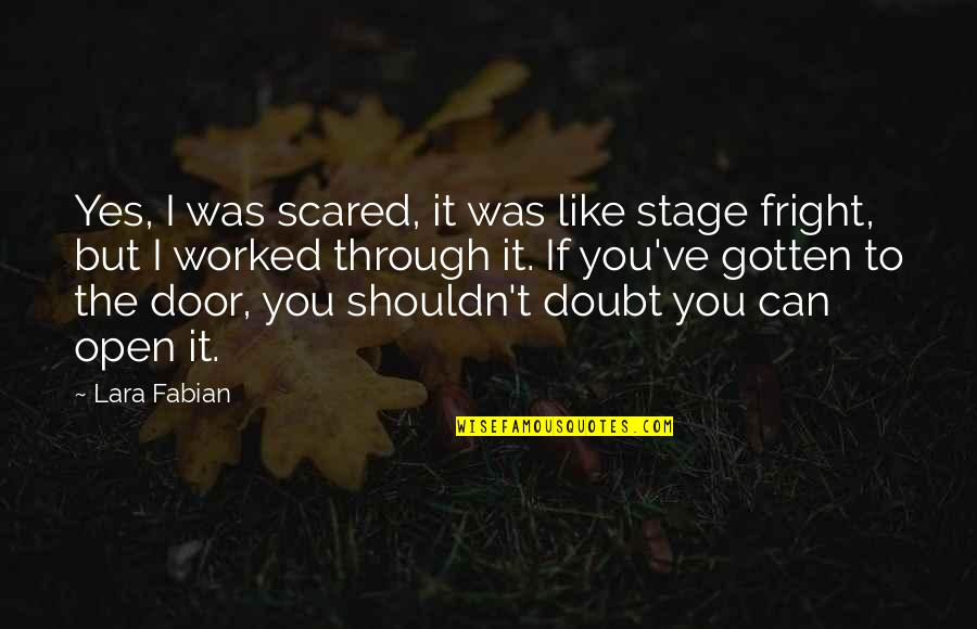 Open Doors Quotes By Lara Fabian: Yes, I was scared, it was like stage