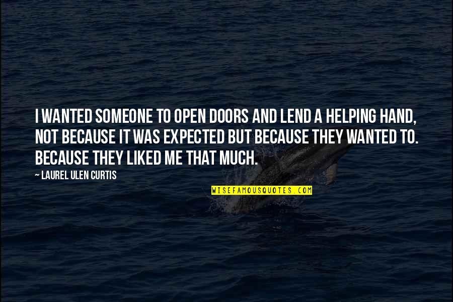 Open Doors Quotes By Laurel Ulen Curtis: I wanted someone to open doors and lend