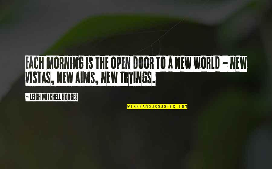 Open Doors Quotes By Leigh Mitchell Hodges: Each morning is the open door to a