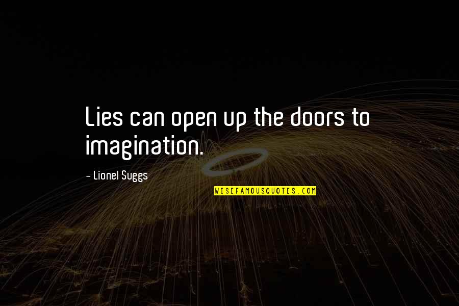 Open Doors Quotes By Lionel Suggs: Lies can open up the doors to imagination.