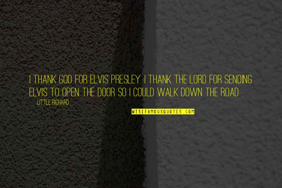 Open Doors Quotes By Little Richard: I thank God for Elvis Presley. I thank