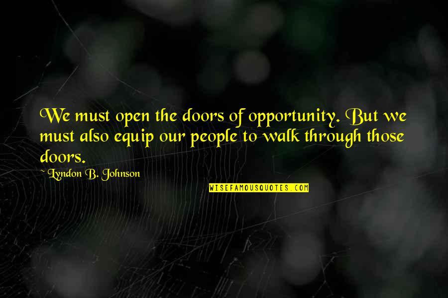 Open Doors Quotes By Lyndon B. Johnson: We must open the doors of opportunity. But