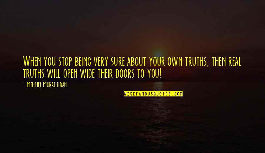 Open Doors Quotes By Mehmet Murat Ildan: When you stop being very sure about your