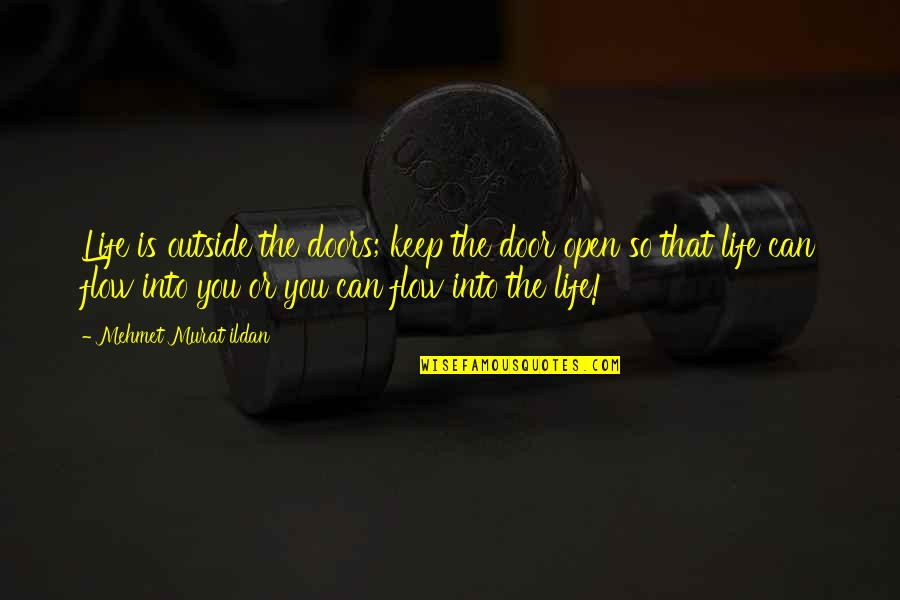 Open Doors Quotes By Mehmet Murat Ildan: Life is outside the doors; keep the door