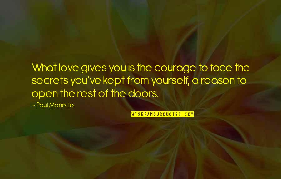 Open Doors Quotes By Paul Monette: What love gives you is the courage to