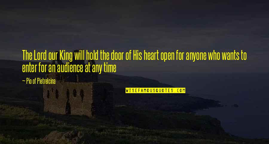 Open Doors Quotes By Pio Of Pietrelcina: The Lord our King will hold the door