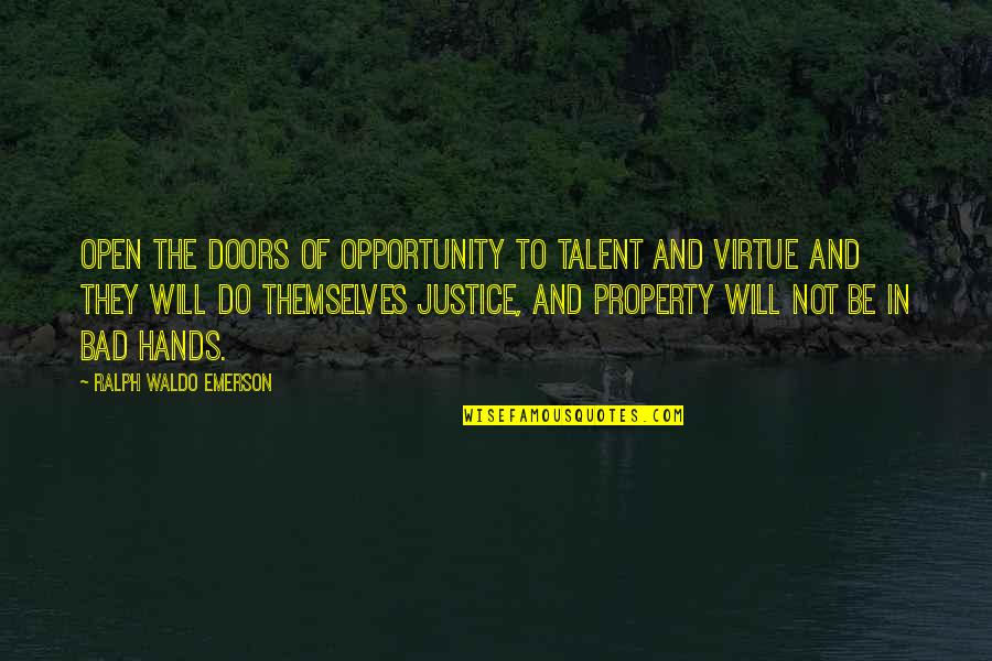 Open Doors Quotes By Ralph Waldo Emerson: Open the doors of opportunity to talent and