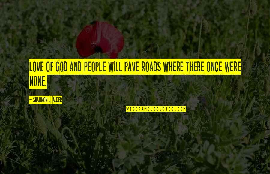 Open Doors Quotes By Shannon L. Alder: Love of God and people will pave roads