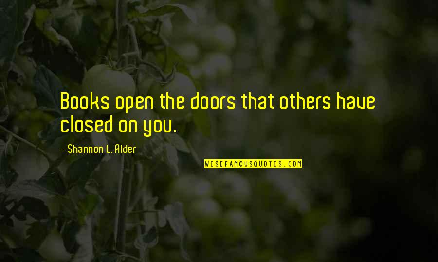 Open Doors Quotes By Shannon L. Alder: Books open the doors that others have closed