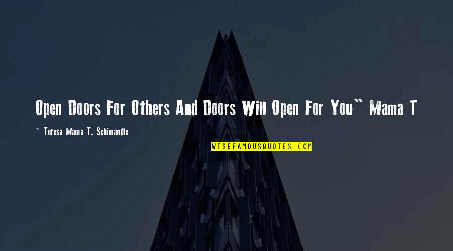 Open Doors Quotes By Teresa Mama T. Schimandle: Open Doors For Others And Doors Will Open