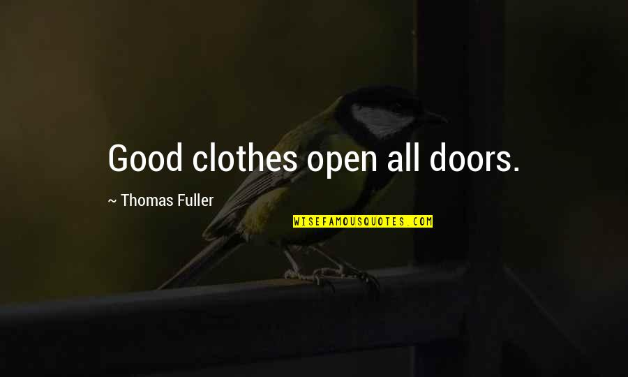Open Doors Quotes By Thomas Fuller: Good clothes open all doors.