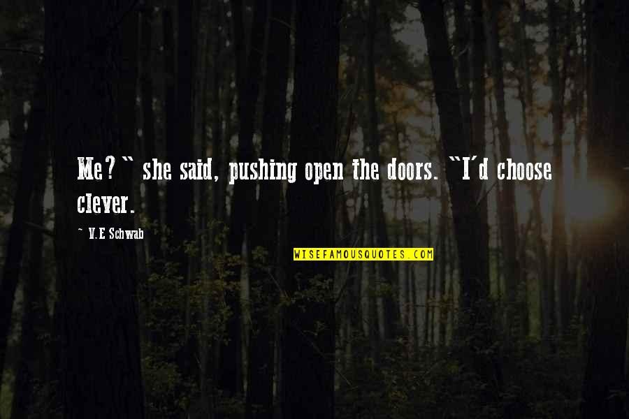 "Open Doors Quotes By V.E Schwab: Me?"" she said, pushing open the doors. ""I'd"