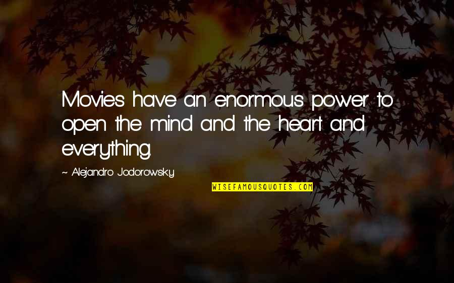 Open Heart And Mind Quotes By Alejandro Jodorowsky: Movies have an enormous power to open the