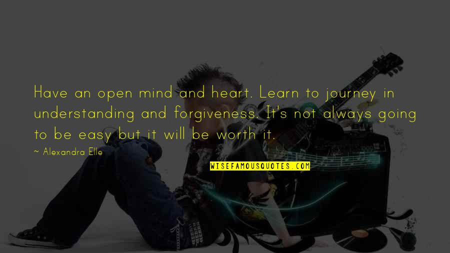 Open Heart And Mind Quotes By Alexandra Elle: Have an open mind and heart. Learn to