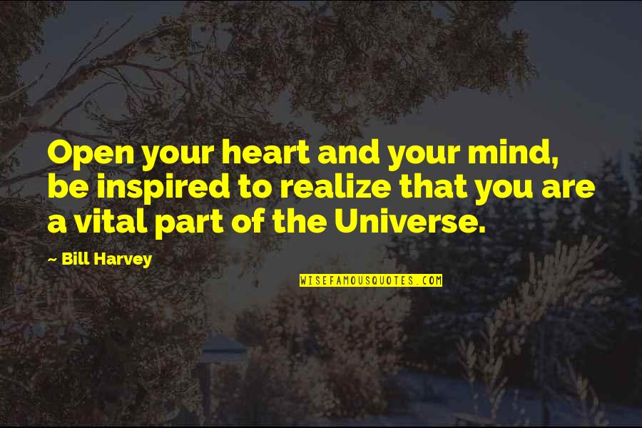 Open Heart And Mind Quotes By Bill Harvey: Open your heart and your mind, be inspired