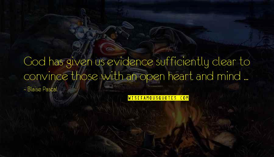 Open Heart And Mind Quotes By Blaise Pascal: God has given us evidence sufficiently clear to