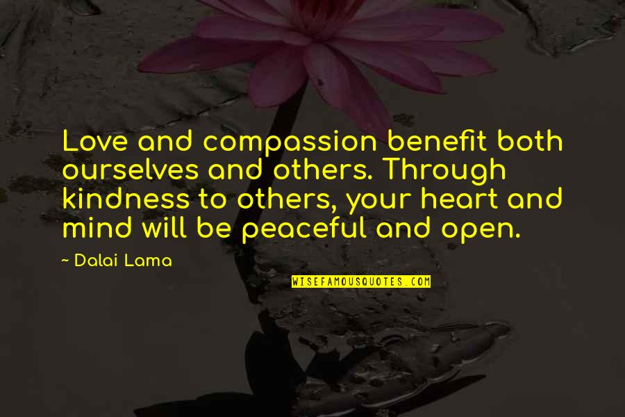 Open Heart And Mind Quotes By Dalai Lama: Love and compassion benefit both ourselves and others.