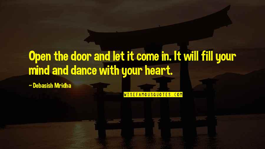 Open Heart And Mind Quotes By Debasish Mridha: Open the door and let it come in.