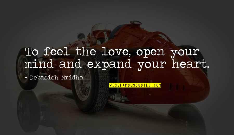 Open Heart And Mind Quotes By Debasish Mridha: To feel the love, open your mind and