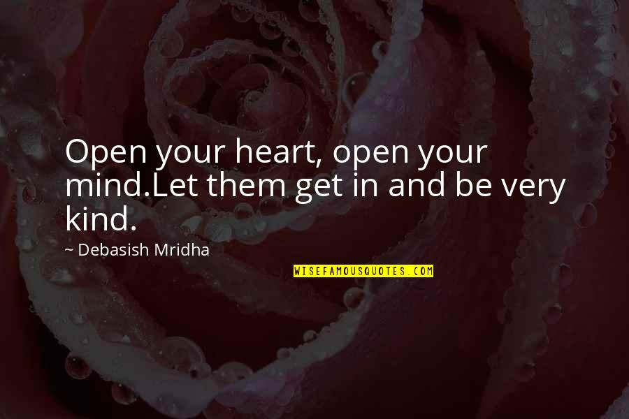 Open Heart And Mind Quotes By Debasish Mridha: Open your heart, open your mind.Let them get