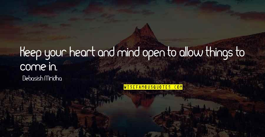 Open Heart And Mind Quotes By Debasish Mridha: Keep your heart and mind open to allow