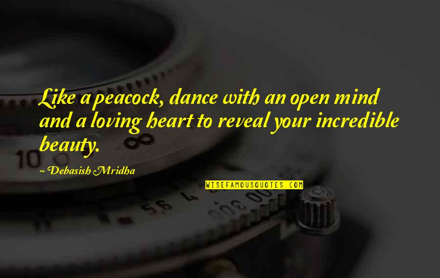 Open Heart And Mind Quotes By Debasish Mridha: Like a peacock, dance with an open mind