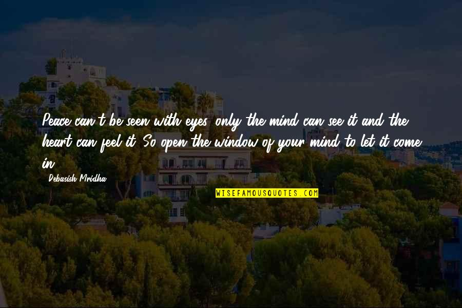 Open Heart And Mind Quotes By Debasish Mridha: Peace can't be seen with eyes, only the