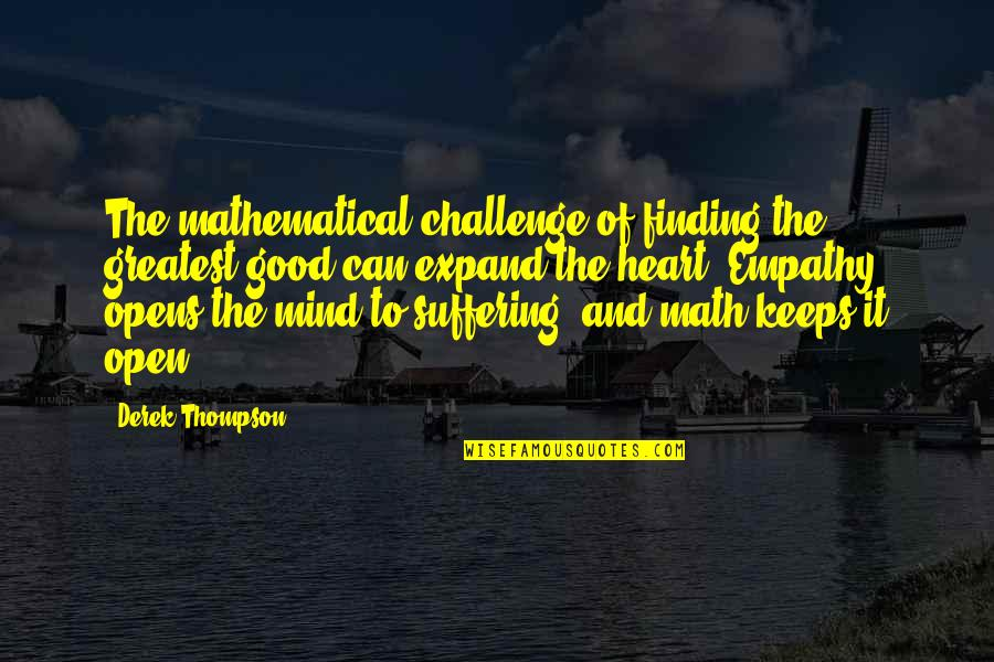 Open Heart And Mind Quotes By Derek Thompson: The mathematical challenge of finding the greatest good