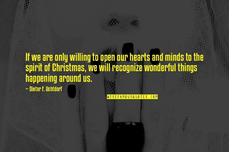 Open Heart And Mind Quotes By Dieter F. Uchtdorf: If we are only willing to open our
