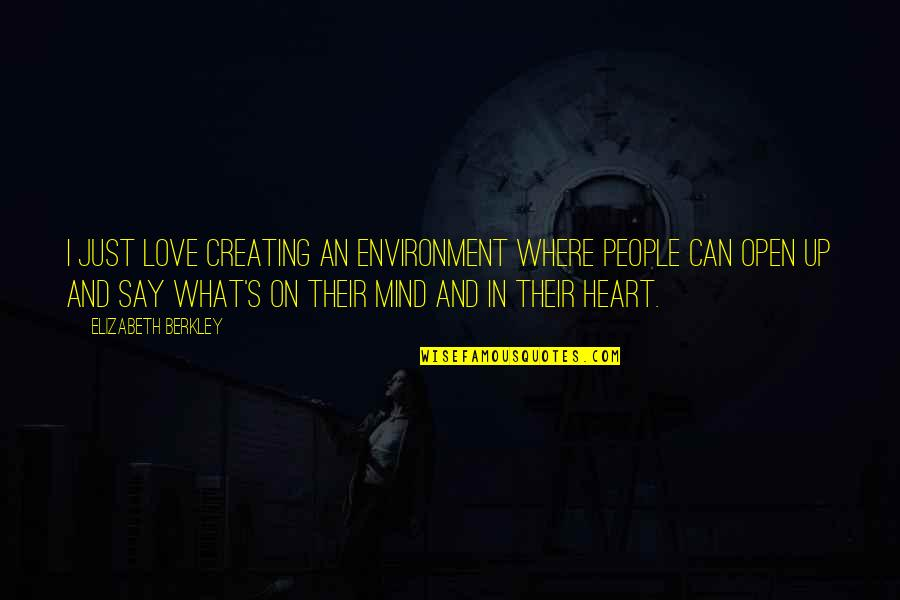 Open Heart And Mind Quotes By Elizabeth Berkley: I just love creating an environment where people