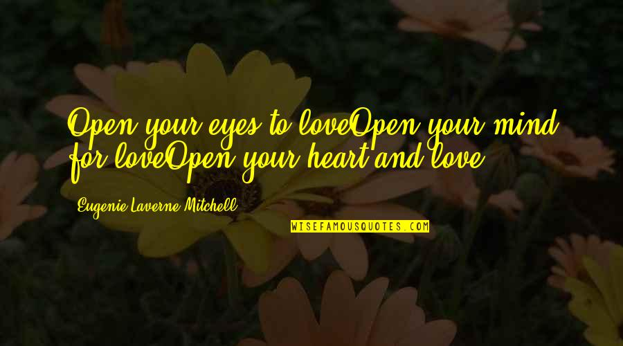 Open Heart And Mind Quotes By Eugenie Laverne Mitchell: Open your eyes to loveOpen your mind for