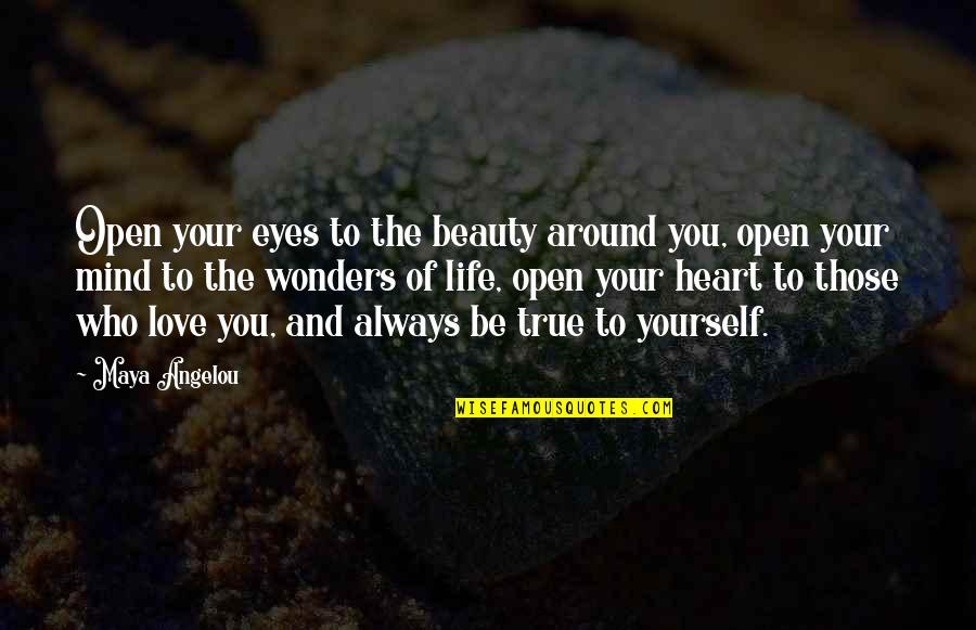 Open Heart And Mind Quotes By Maya Angelou: Open your eyes to the beauty around you,