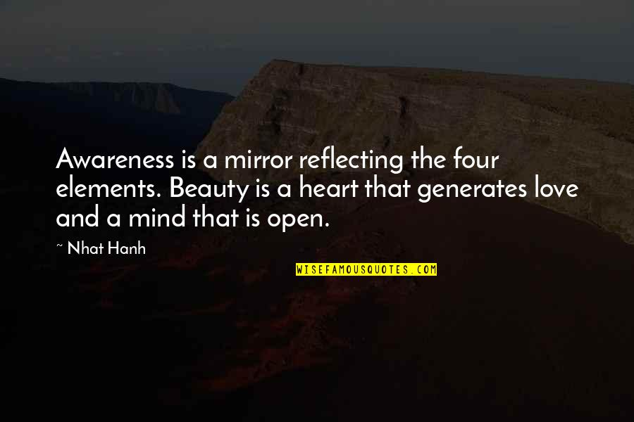 Open Heart And Mind Quotes By Nhat Hanh: Awareness is a mirror reflecting the four elements.