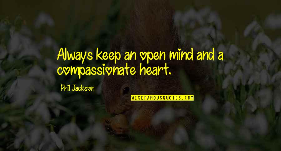 Open Heart And Mind Quotes By Phil Jackson: Always keep an open mind and a compassionate