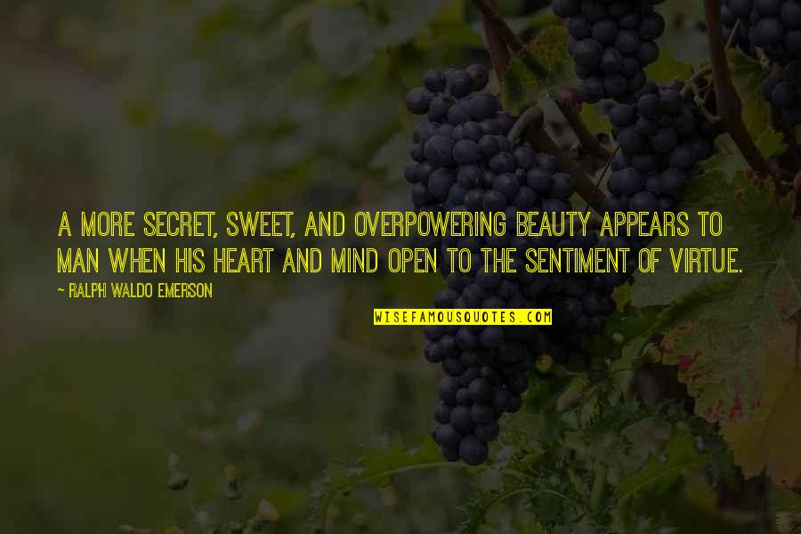 Open Heart And Mind Quotes By Ralph Waldo Emerson: A more secret, sweet, and overpowering beauty appears