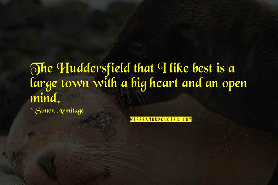 Open Heart And Mind Quotes By Simon Armitage: The Huddersfield that I like best is a