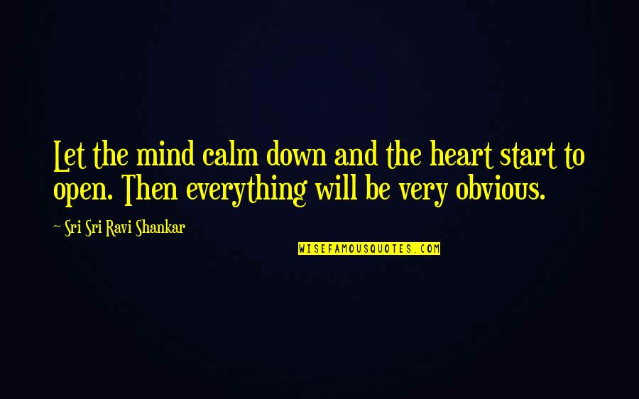 Open Heart And Mind Quotes By Sri Sri Ravi Shankar: Let the mind calm down and the heart