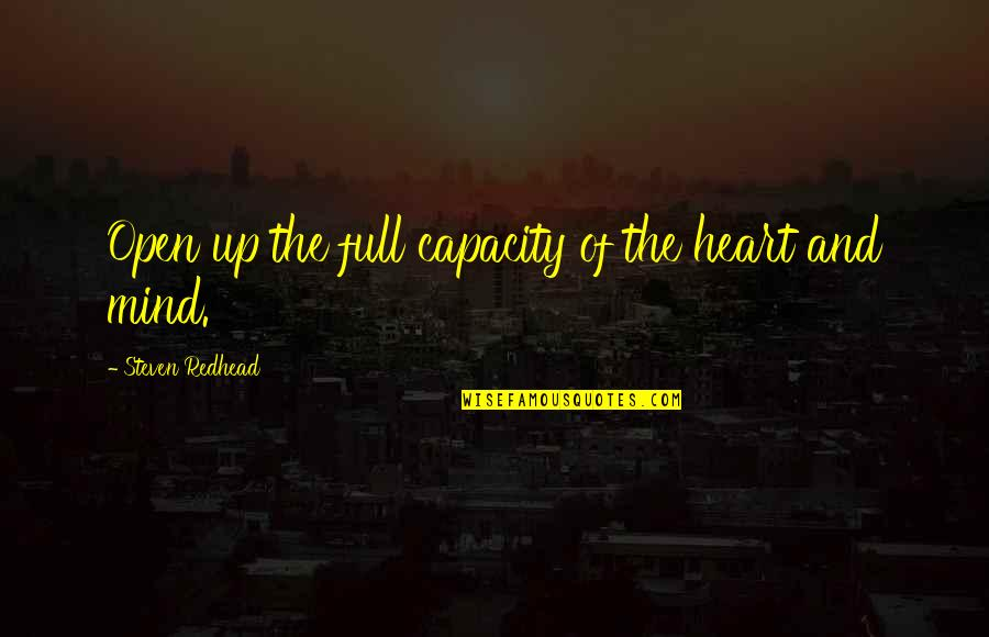Open Heart And Mind Quotes By Steven Redhead: Open up the full capacity of the heart
