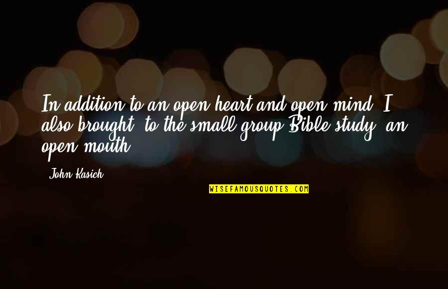 Open Mind Bible Quotes By John Kasich: In addition to an open heart and open