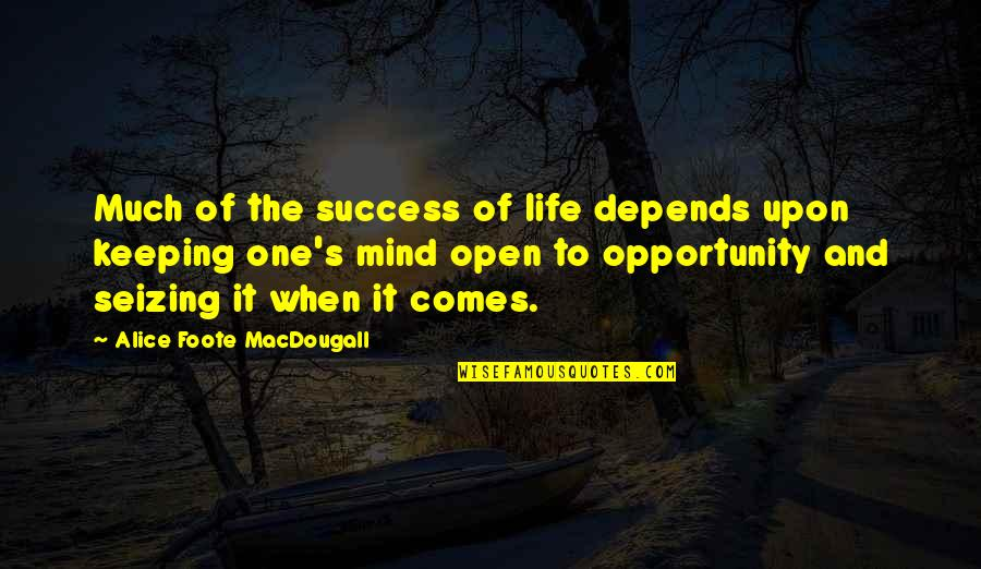 Open Mind Success Quotes By Alice Foote MacDougall: Much of the success of life depends upon