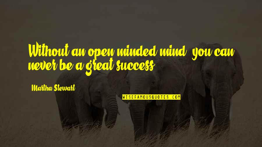 Open Mind Success Quotes By Martha Stewart: Without an open-minded mind, you can never be