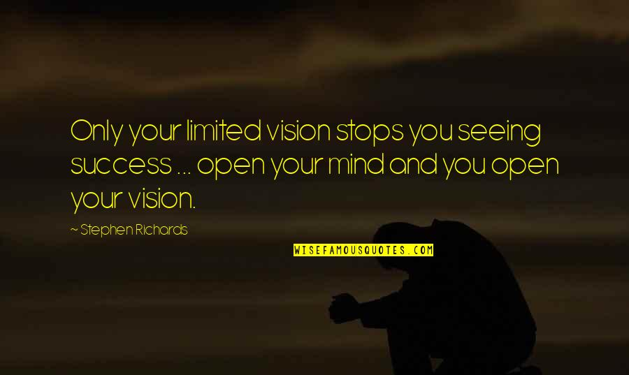 Open Mind Success Quotes By Stephen Richards: Only your limited vision stops you seeing success