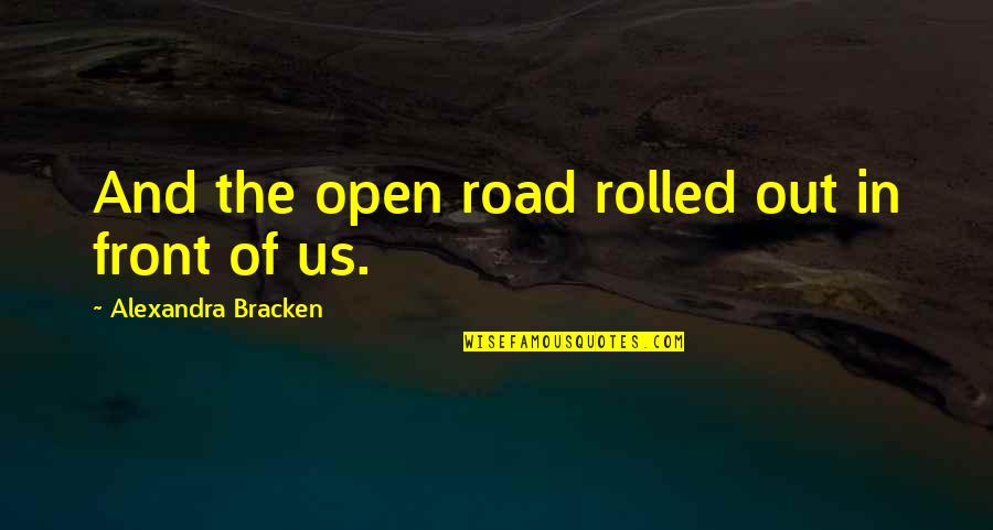 Open Road Quotes By Alexandra Bracken: And the open road rolled out in front