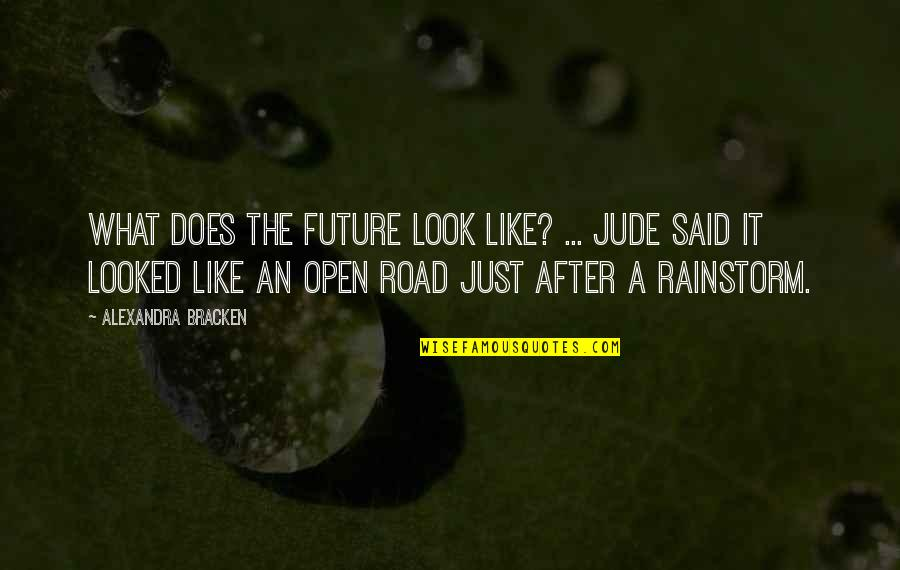 Open Road Quotes By Alexandra Bracken: What does the future look like? ... Jude