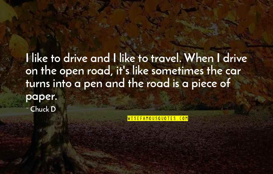 Open Road Quotes By Chuck D: I like to drive and I like to