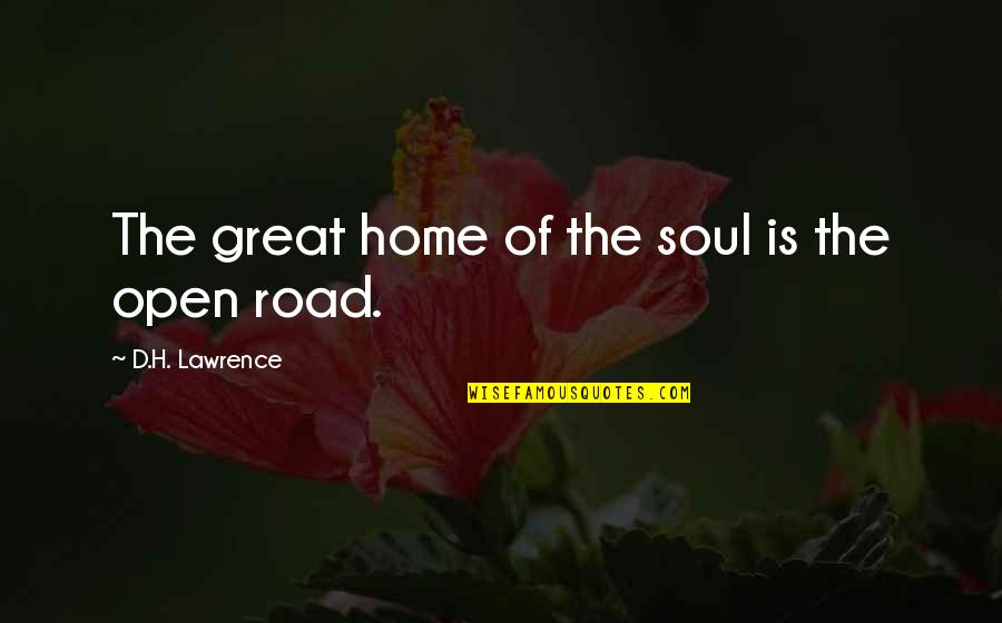 Open Road Quotes By D.H. Lawrence: The great home of the soul is the