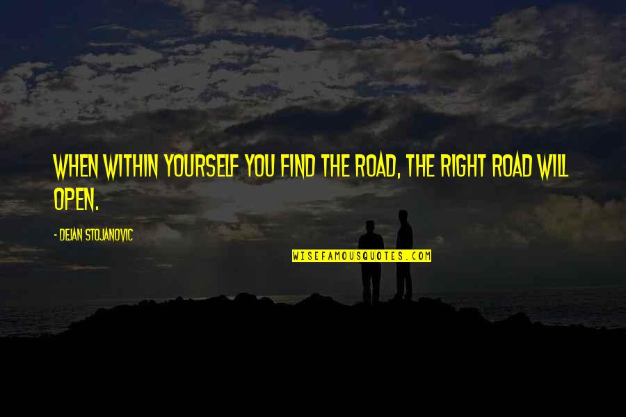 Open Road Quotes By Dejan Stojanovic: When within yourself you find the road, the