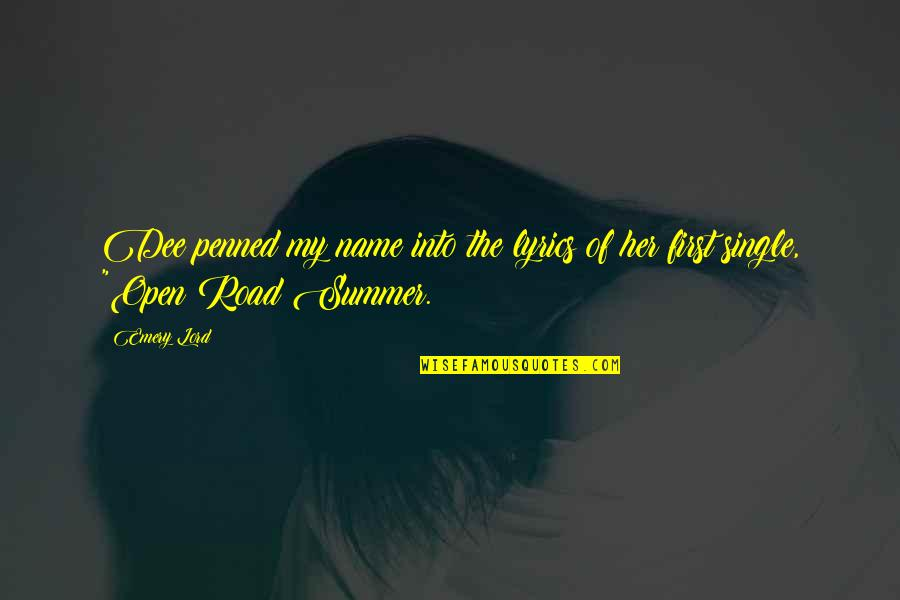 Open Road Quotes By Emery Lord: Dee penned my name into the lyrics of
